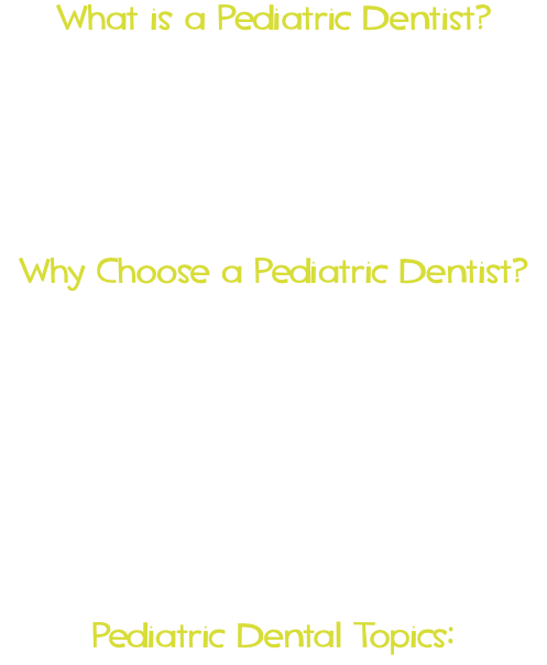 "What is a Pediatric Dentist? A Pediatric Dentist like Dr. Jason is a specialist dedicated to the oral health of children and the monitoring of their facial growth and development. Our office is designed for treating children from infancy through adolescence, as well as the medically and the physically compromised. Why Choose a Pediatric Dentist? A pediatric patient not only has a different dentition than adults but he/she may have specific dental and behavioral needs that are unique to a child. These needs may include orthodontics, dental sealants, fluoride applications or home treatments, or just simply education in oral hygiene. In addition to treating existing dental problems, our office focuses on prevention through patient and parent education. We like to feel that you and your child do not come to our office to have their ""cavities fixed"" but rather to prevent them. Our office provides all of the educational tools necessary for our patients to enjoy a cavity-free future. Pediatric Dental Topics:"